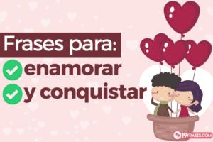 Frases para enamorar y conquistar a hombres y mujeres