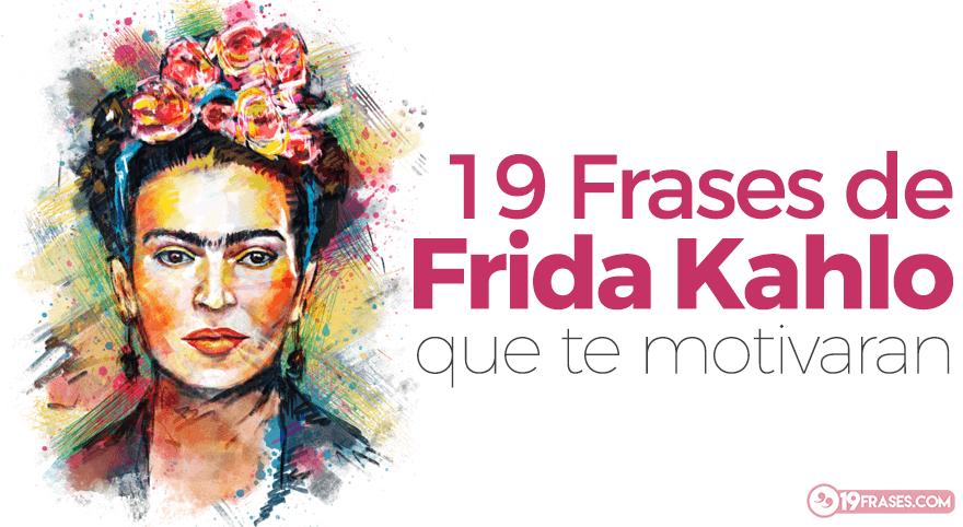 Las Mejores 19 Frases De Frida Kahlo Que Te Motivaran